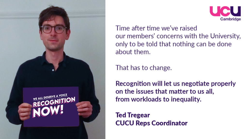 Time after time we've raised our members' concerns with the University, only to be told that nothing can be done about them. That has to change. Recognition will let us negotiate properly on the issues that matter to us all, from workloads to inequality.