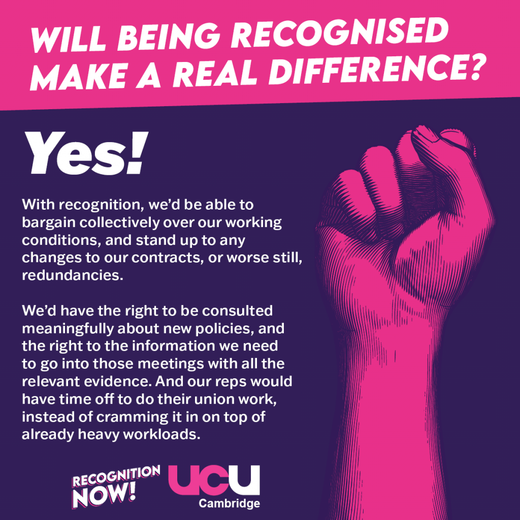 Yes! With recognition, we'd be able to bargain collectively over our working conditions, and stand up to any changes to our contracts, or worse still, redundancies. We'd have the right to be consulted meaningfully about new policies, and the right to the information we need to go into those meetings with all the relevant evidence. And our reps would have time off to do their union work, instead of cramming it in on top of already heavy workloads.